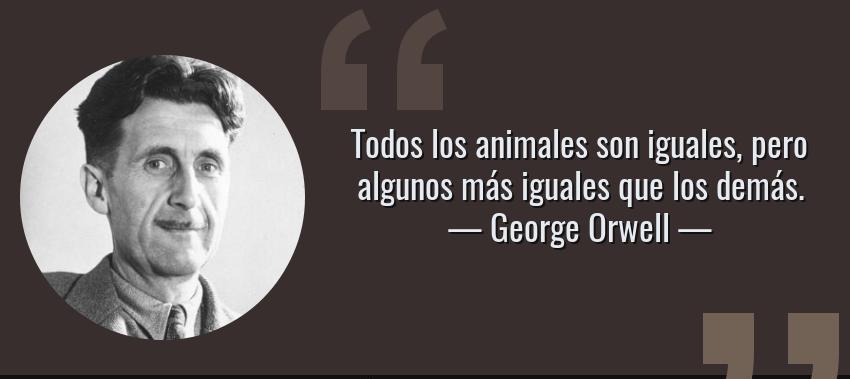 todos-los-animales-son-iguales-pero-algunos-mas-iguales-que-los-demas-george-orwell
